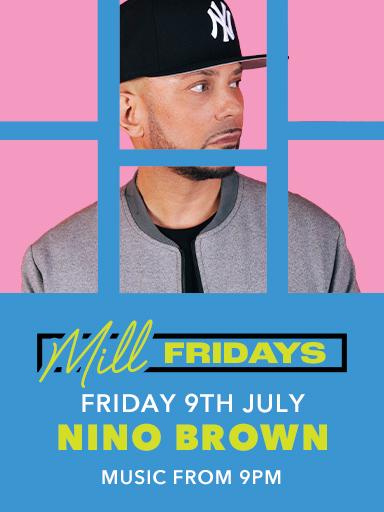 Nino Brown - Mill Fridays - The Mill Hotel